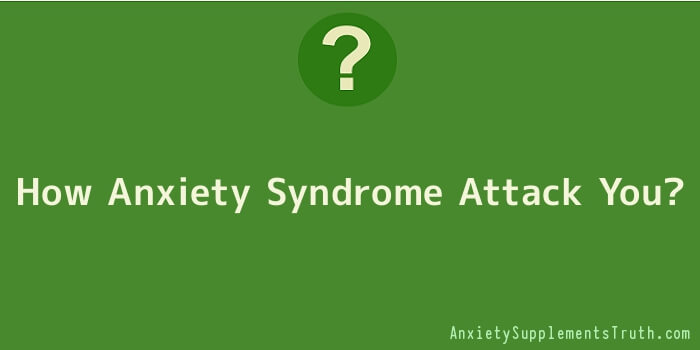 How Anxiety Syndrome Attack You