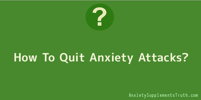 How To Quit Anxiety Attacks