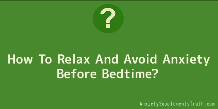 How To Relax And Avoid Anxiety Before Bedtime