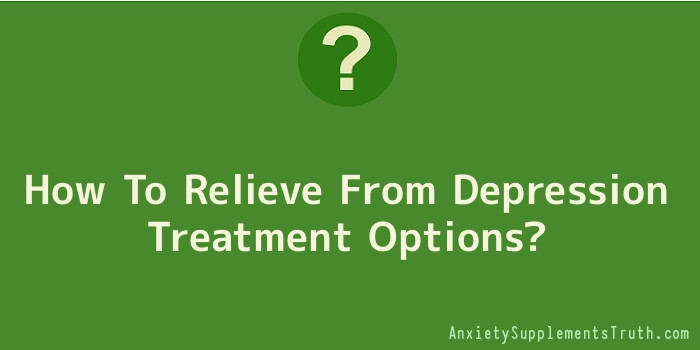 How To Relieve From Depression Treatment Options