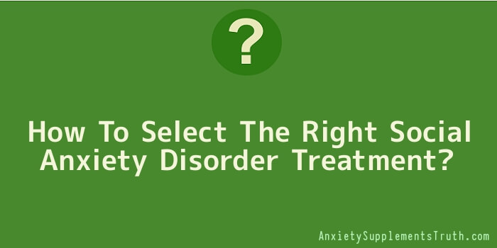 How To Select The Right Social Anxiety Disorder Treatment