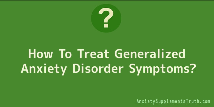 How To Treat Generalized Anxiety Disorder Symptoms