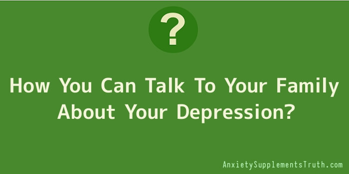 How You Can Talk To Your Family About Your Depression