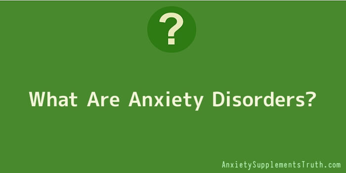 What Are Anxiety Disorders