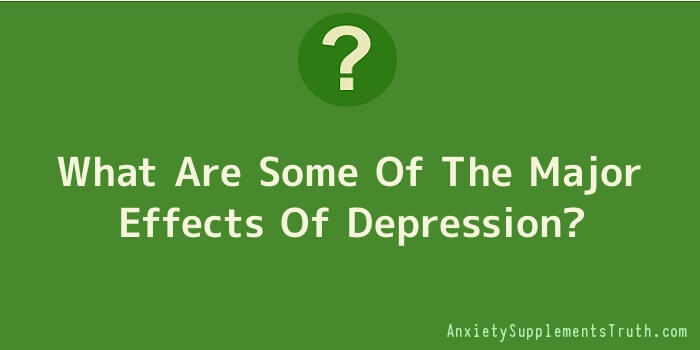 What Are Some Of The Major Effects Of Depression