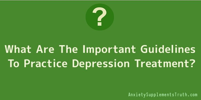 What Are The Important Guidelines To Practice Depression Treatment