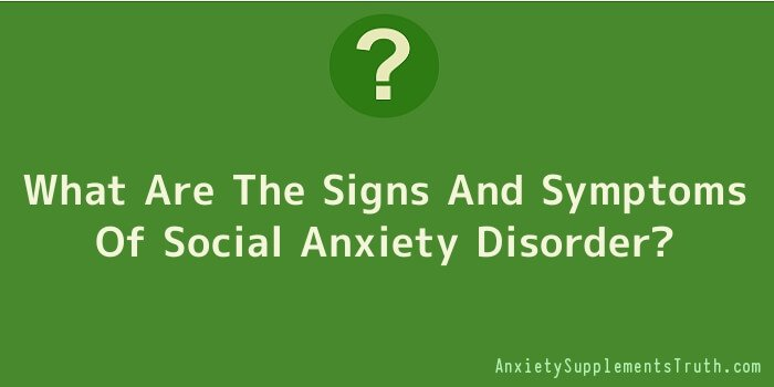 What Are The Signs And Symptoms Of Social Anxiety Disorder