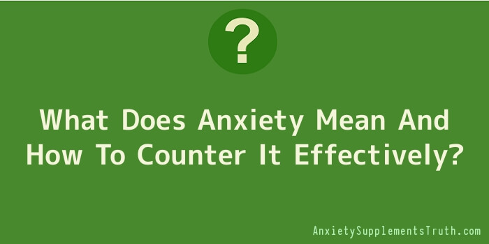 What Does Anxiety Mean And How To Counter It Effectively