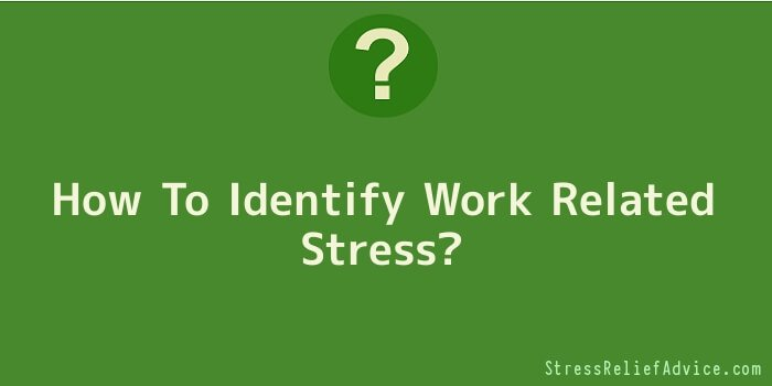 How To Identify Work Related Stress