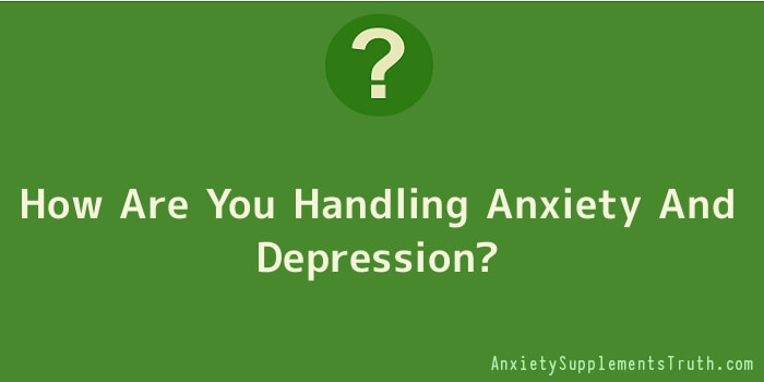 How Are You Handling Anxiety And Depression