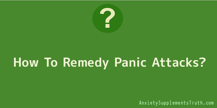 How To Remedy Panic Attacks