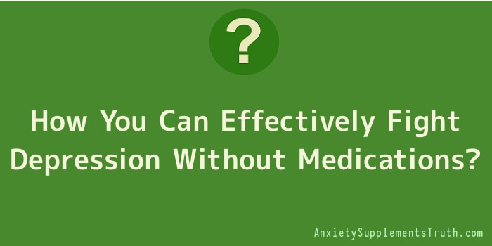 How You Can Effectively Fight Depression Without Medications