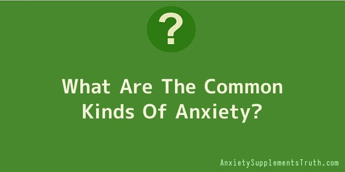 What Are The Common Kinds Of Anxiety