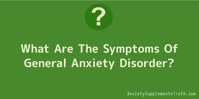 What Are The Symptoms Of General Anxiety Disorder