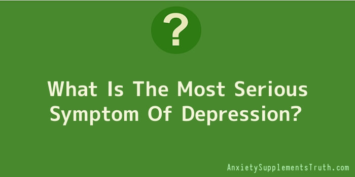 What Is The Most Serious Symptom Of Depression