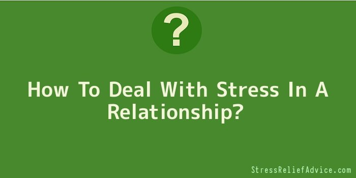 How To Deal With Stress In A Relationship?