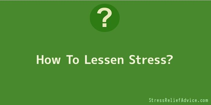 How To Lessen Stress