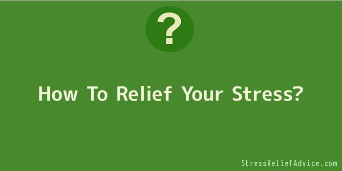 How To Relief Your Stress