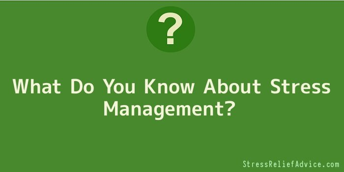 What Do You Know About Stress Management